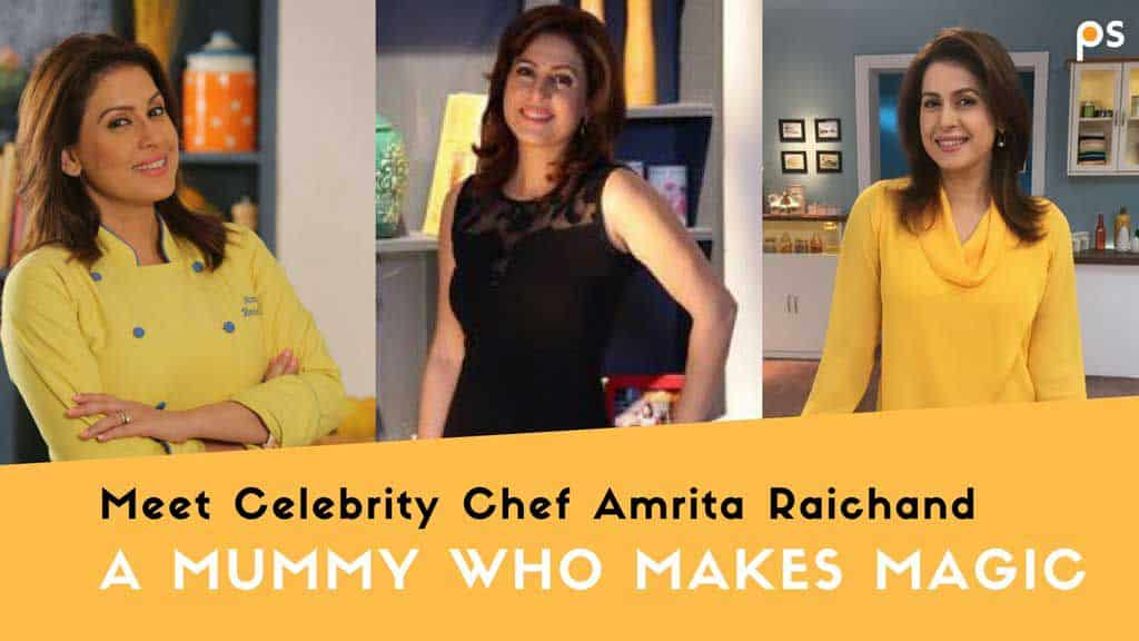 Meet Celebrity Chef Amrita Raichand - A Mummy Who Makes Magic - Plattershare - Recipes, Food Stories And Food Enthusiasts