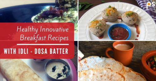 Healthy Breakfast Recipes Which You Can Innovate From Idli- Dosa Mix - Plattershare - Recipes, Food Stories And Food Enthusiasts