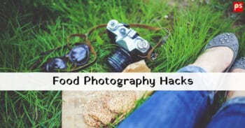 Food Photography Hacks | Food Photography Tips | Food Photography Secrets | Food Photography Basics - Plattershare - Recipes, Food Stories And Food Enthusiasts