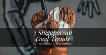 3 Singaporean Food Trends To Take Note Of This Summer - Plattershare - Recipes, Food Stories And Food Enthusiasts